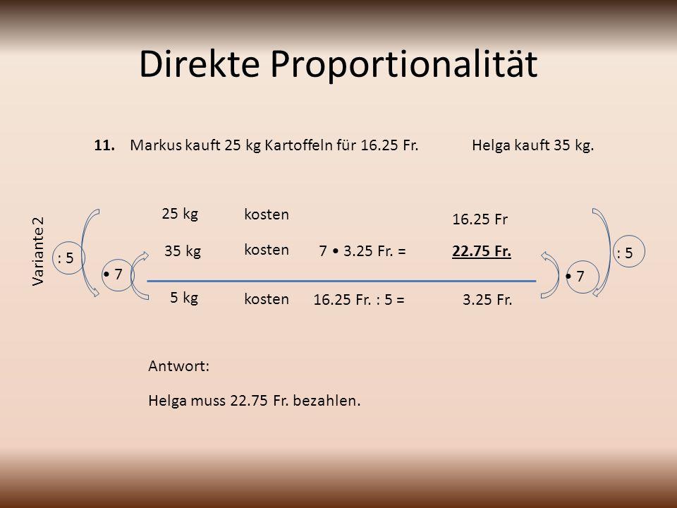 Direkte Proportionalität : 5 7 7 25 kg 16.25 Fr 5 kg kosten 3.25 Fr.