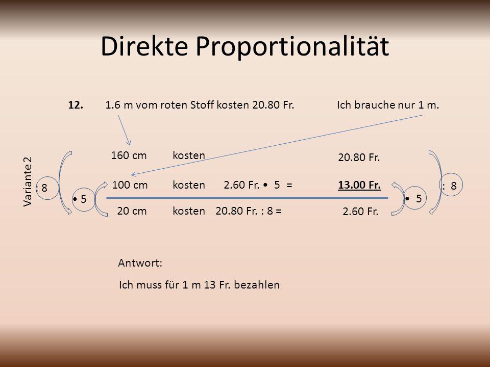 Direkte Proportionalität : 8 5 1.6 m vom roten Stoff kosten 20.80 Fr.Ich brauche nur 1 m.