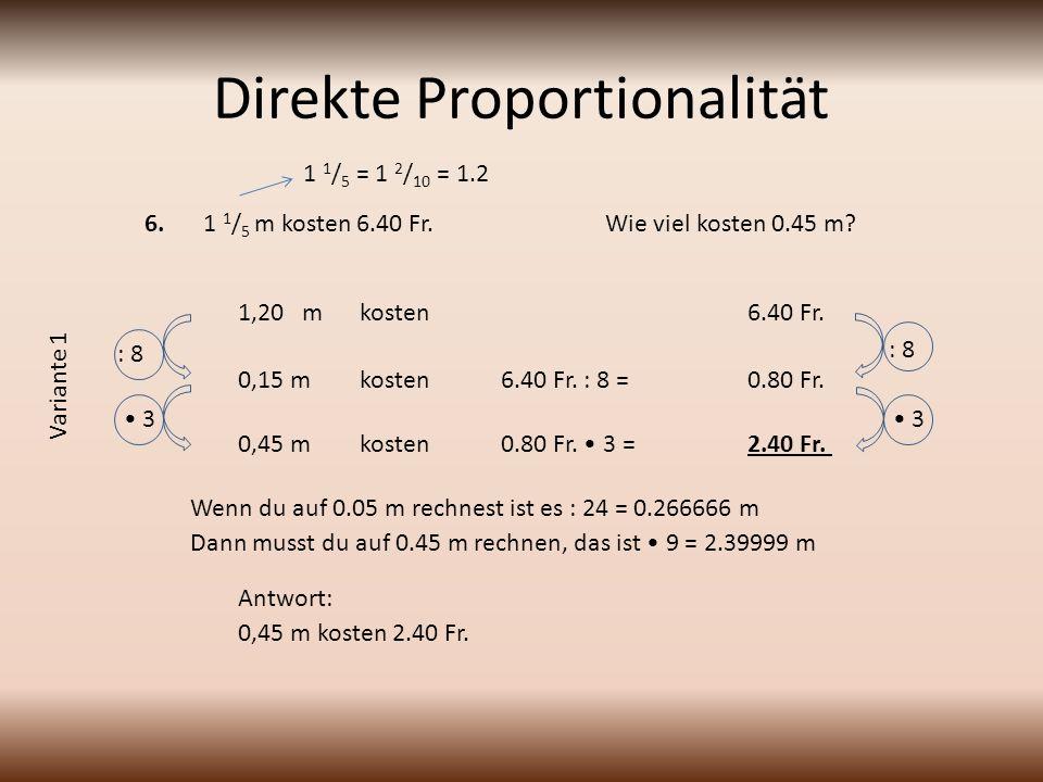 Direkte Proportionalität 1 1 / 5 m kosten 6.40 Fr.Wie viel kosten 0.45 m.
