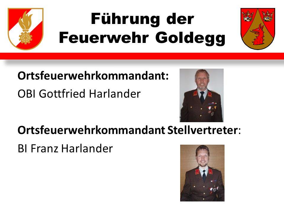 Führung der Feuerwehr Goldegg Ortsfeuerwehrkommandant: OBI Gottfried Harlander Ortsfeuerwehrkommandant Stellvertreter: BI Franz Harlander