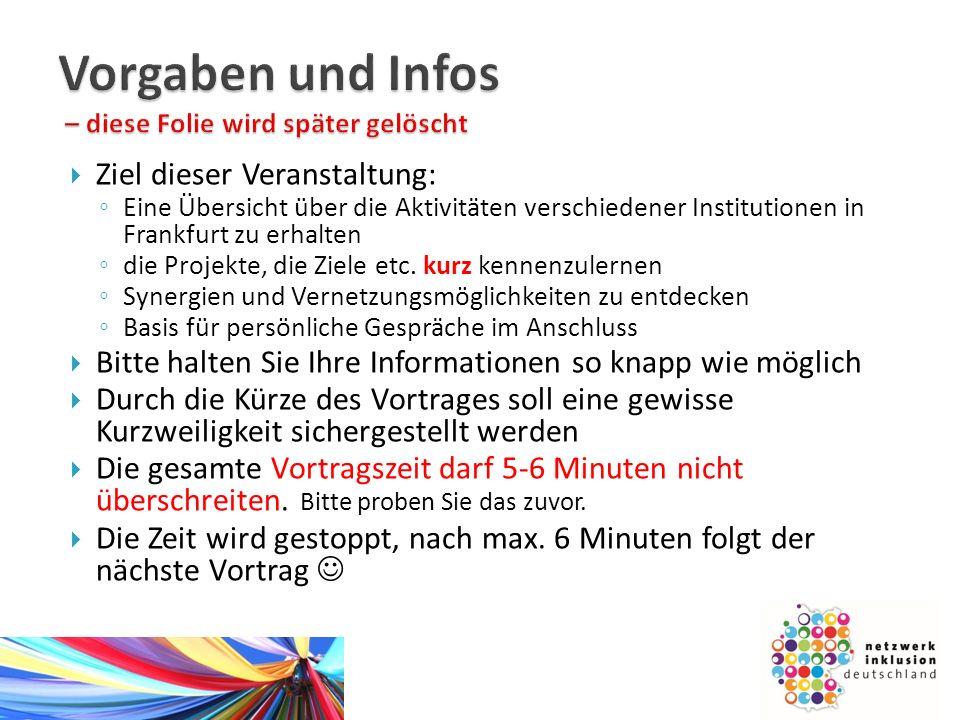  Ziel dieser Veranstaltung: ◦ Eine Übersicht über die Aktivitäten verschiedener Institutionen in Frankfurt zu erhalten ◦ die Projekte, die Ziele etc.