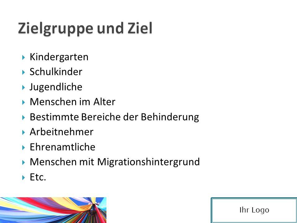 Kindergarten  Schulkinder  Jugendliche  Menschen im Alter  Bestimmte Bereiche der Behinderung  Arbeitnehmer  Ehrenamtliche  Menschen mit Migrationshintergrund  Etc.