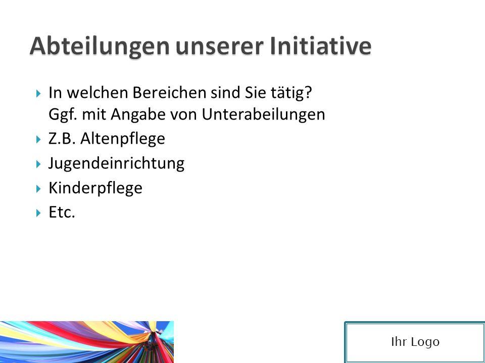  In welchen Bereichen sind Sie tätig? Ggf. mit Angabe von Unterabeilungen  Z.B. Altenpflege  Jugendeinrichtung  Kinderpflege  Etc. Ihr Logo