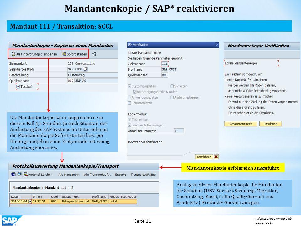 Seite 11 Arbeitsprobe Uwe Hauck 22.11. 2015 Mandant 111 / Transaktion: SCCL Mandantenkopie / SAP* reaktivieren Die Mandantenkopie kann lange dauern -