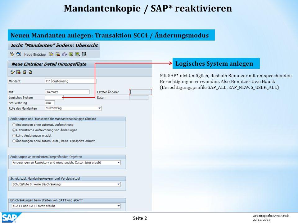 Neuen Mandanten anlegen: Transaktion SCC4 / Änderungsmodus Logisches System anlegen Mit SAP* nicht möglich, deshalb Benutzer mit entsprechenden Berechtigungen verwenden.
