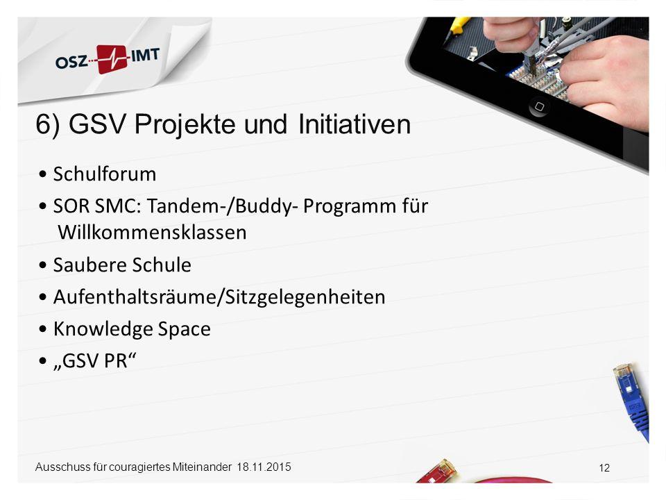 """6) GSV Projekte und Initiativen 12 Ausschuss für couragiertes Miteinander 18.11.2015 Schulforum SOR SMC: Tandem-/Buddy- Programm für Willkommensklassen Saubere Schule Aufenthaltsräume/Sitzgelegenheiten Knowledge Space """"GSV PR"""