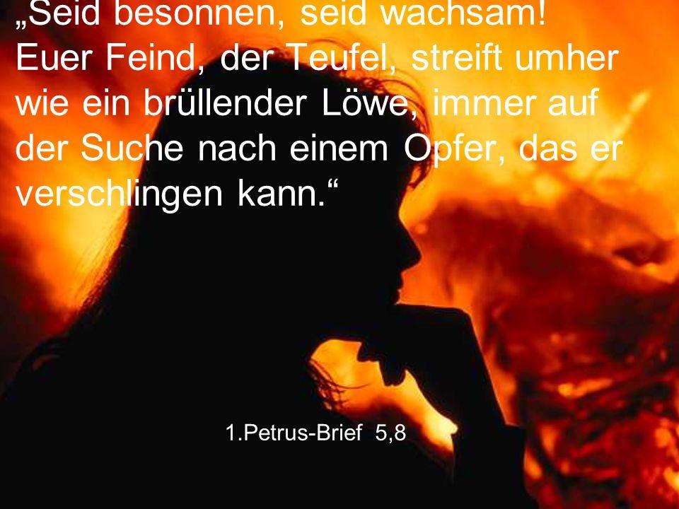 """1.Petrus-Brief 5,8 """"Seid besonnen, seid wachsam! Euer Feind, der Teufel, streift umher wie ein brüllender Löwe, immer auf der Suche nach einem Opfer,"""