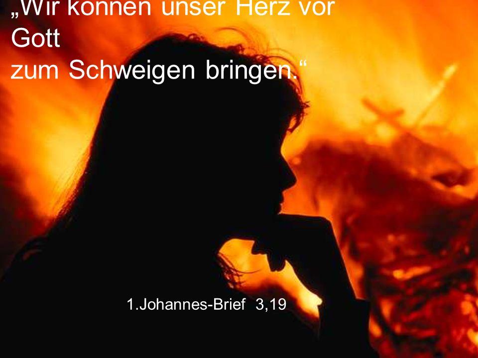 """1.Johannes-Brief 3,19 """"Wir können unser Herz vor Gott zum Schweigen bringen."""""""