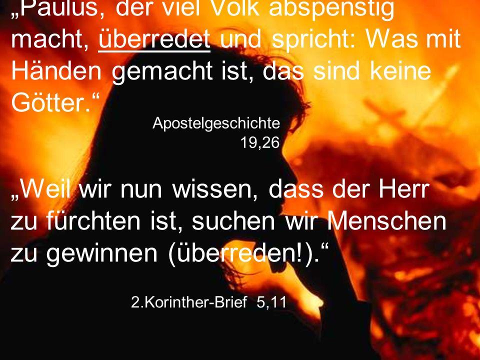 """2.Korinther-Brief 5,11 """"Paulus, der viel Volk abspenstig macht, überredet und spricht: Was mit Händen gemacht ist, das sind keine Götter."""" """"Weil wir n"""
