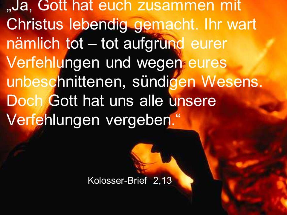 """Kolosser-Brief 2,13 """"Ja, Gott hat euch zusammen mit Christus lebendig gemacht. Ihr wart nämlich tot – tot aufgrund eurer Verfehlungen und wegen eures"""