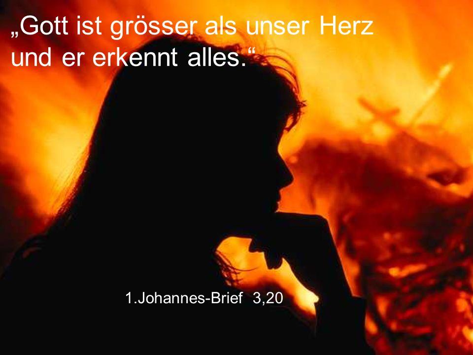 """1.Johannes-Brief 3,20 """"Gott ist grösser als unser Herz und er erkennt alles."""""""
