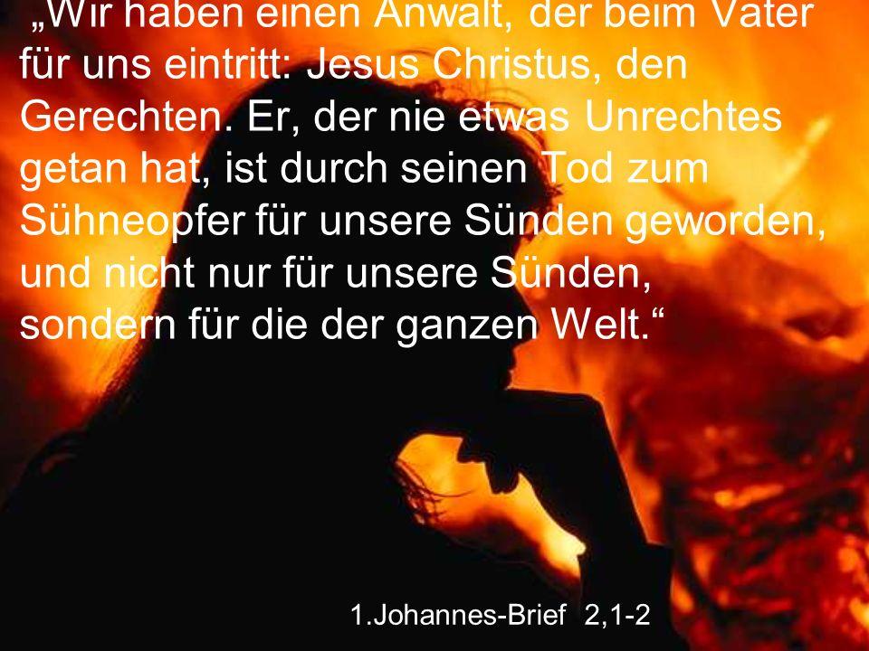 """1.Johannes-Brief 2,1-2 """"Wir haben einen Anwalt, der beim Vater für uns eintritt: Jesus Christus, den Gerechten. Er, der nie etwas Unrechtes getan hat,"""