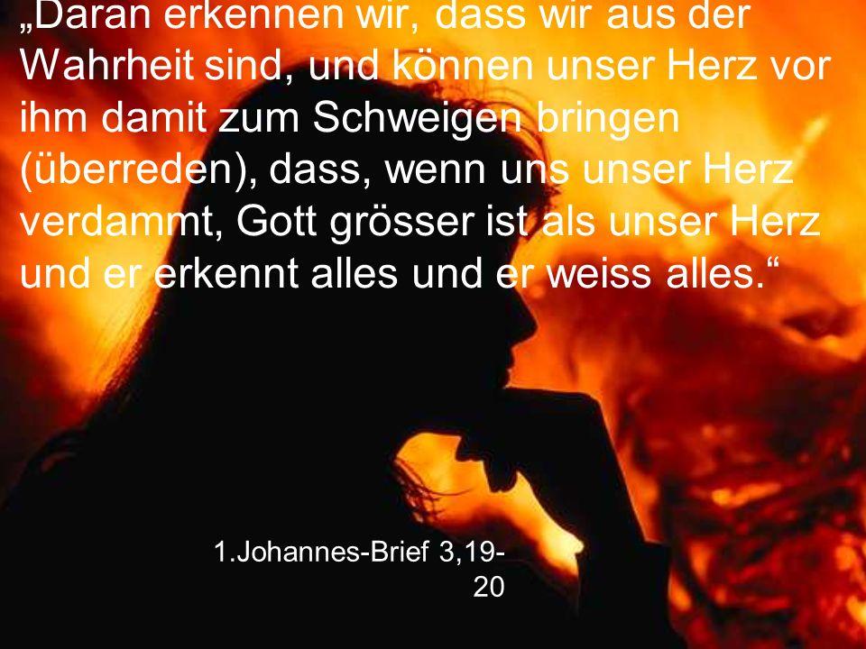 """1.Johannes-Brief 3,19- 20 """"Daran erkennen wir, dass wir aus der Wahrheit sind, und können unser Herz vor ihm damit zum Schweigen bringen (überreden),"""