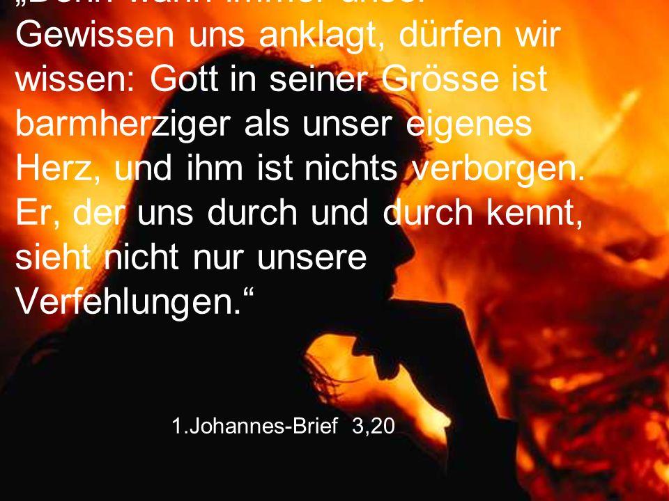 """1.Johannes-Brief 3,20 """"Denn wann immer unser Gewissen uns anklagt, dürfen wir wissen: Gott in seiner Grösse ist barmherziger als unser eigenes Herz, u"""