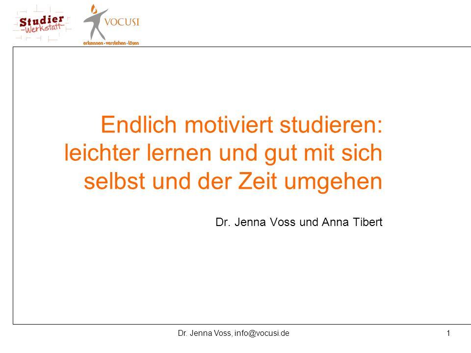 1Dr. Jenna Voss, info@vocusi.de Endlich motiviert studieren: leichter lernen und gut mit sich selbst und der Zeit umgehen Dr. Jenna Voss und Anna Tibe