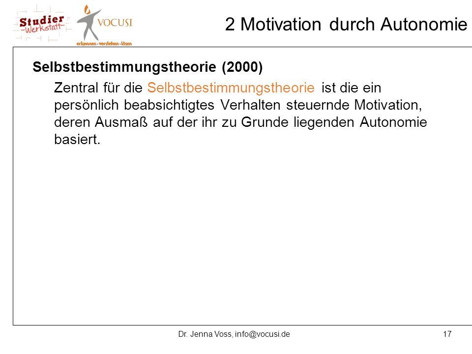 17Dr. Jenna Voss, info@vocusi.de 2 Motivation durch Autonomie Selbstbestimmungstheorie (2000) Zentral für die Selbstbestimmungstheorie ist die ein per