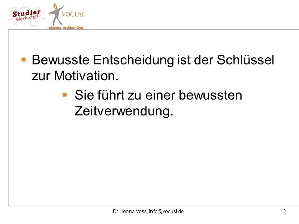 2Dr. Jenna Voss, info@vocusi.de  Bewusste Entscheidung ist der Schlüssel zur Motivation.  Sie führt zu einer bewussten Zeitverwendung.