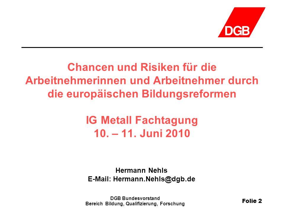 Folie 2 DGB Bundesvorstand Bereich Bildung, Qualifizierung, Forschung Chancen und Risiken für die Arbeitnehmerinnen und Arbeitnehmer durch die europäi