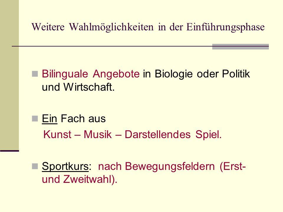 Weitere Wahlmöglichkeiten in der Einführungsphase Bilinguale Angebote in Biologie oder Politik und Wirtschaft. Ein Fach aus Kunst – Musik – Darstellen