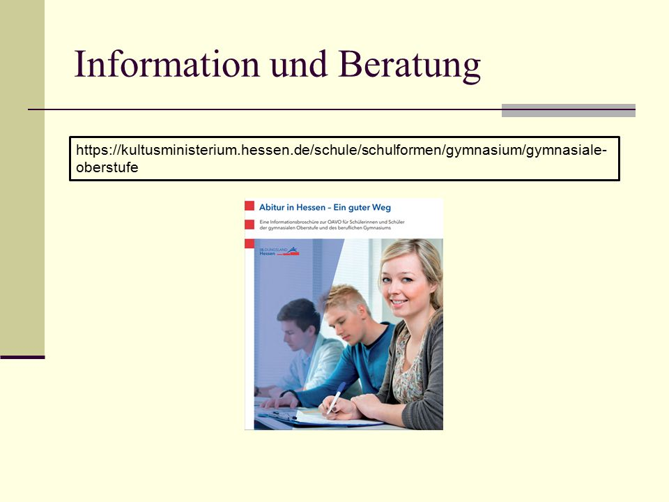 Information und Beratung https://kultusministerium.hessen.de/schule/schulformen/gymnasium/gymnasiale- oberstufe