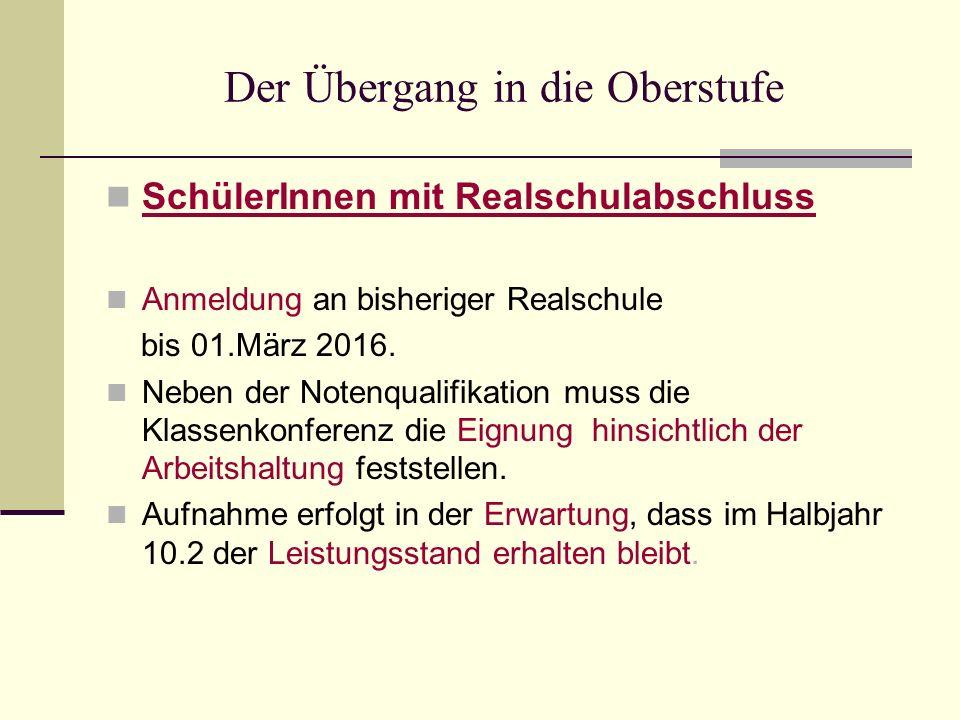 Der Übergang in die Oberstufe SchülerInnen mit Realschulabschluss Anmeldung an bisheriger Realschule bis 01.März 2016. Neben der Notenqualifikation mu