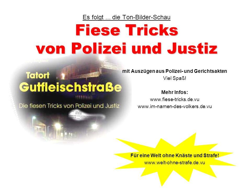 Fiese Tricks von Polizei und Justiz Es folgt...