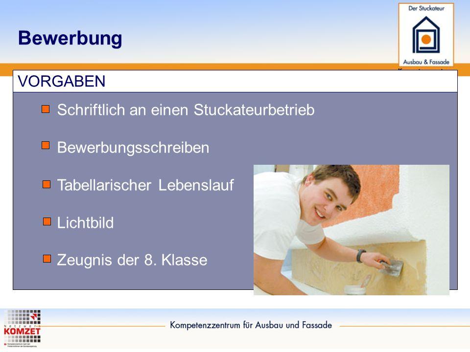Bewerbung VORGABEN Schriftlich an einen Stuckateurbetrieb Bewerbungsschreiben Tabellarischer Lebenslauf Lichtbild Zeugnis der 8. Klasse