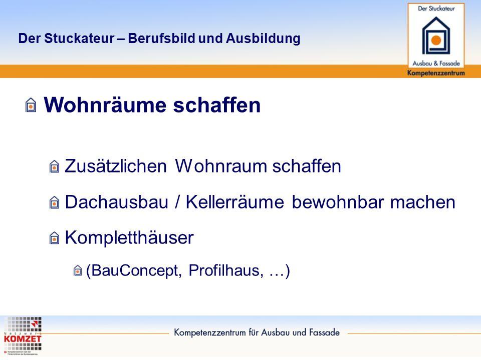 Der Stuckateur – Berufsbild und Ausbildung Wohnräume schaffen Zusätzlichen Wohnraum schaffen Dachausbau / Kellerräume bewohnbar machen Kompletthäuser