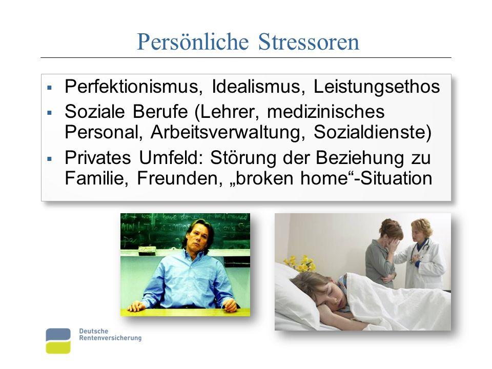 Persönliche Stressoren  Perfektionismus, Idealismus, Leistungsethos  Soziale Berufe (Lehrer, medizinisches Personal, Arbeitsverwaltung, Sozialdienst