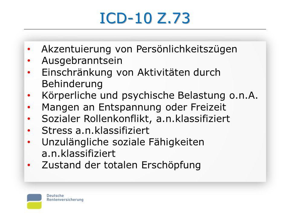 ICD-10 Z.73 Akzentuierung von Persönlichkeitszügen Ausgebranntsein Einschränkung von Aktivitäten durch Behinderung Körperliche und psychische Belastung o.n.A.