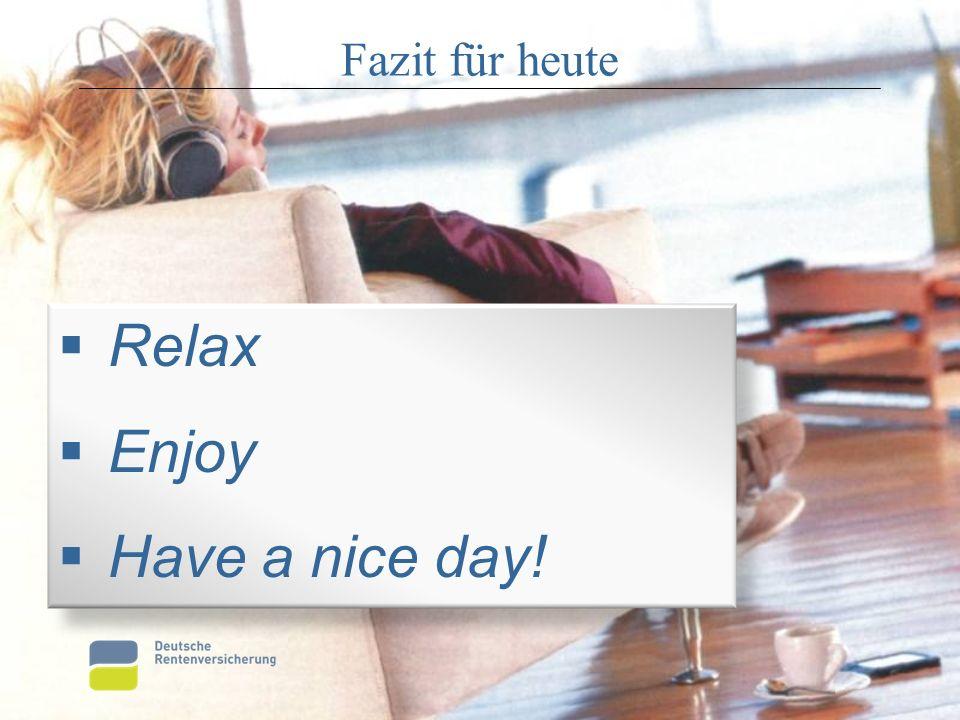  Relax  Enjoy  Have a nice day! Fazit für heute