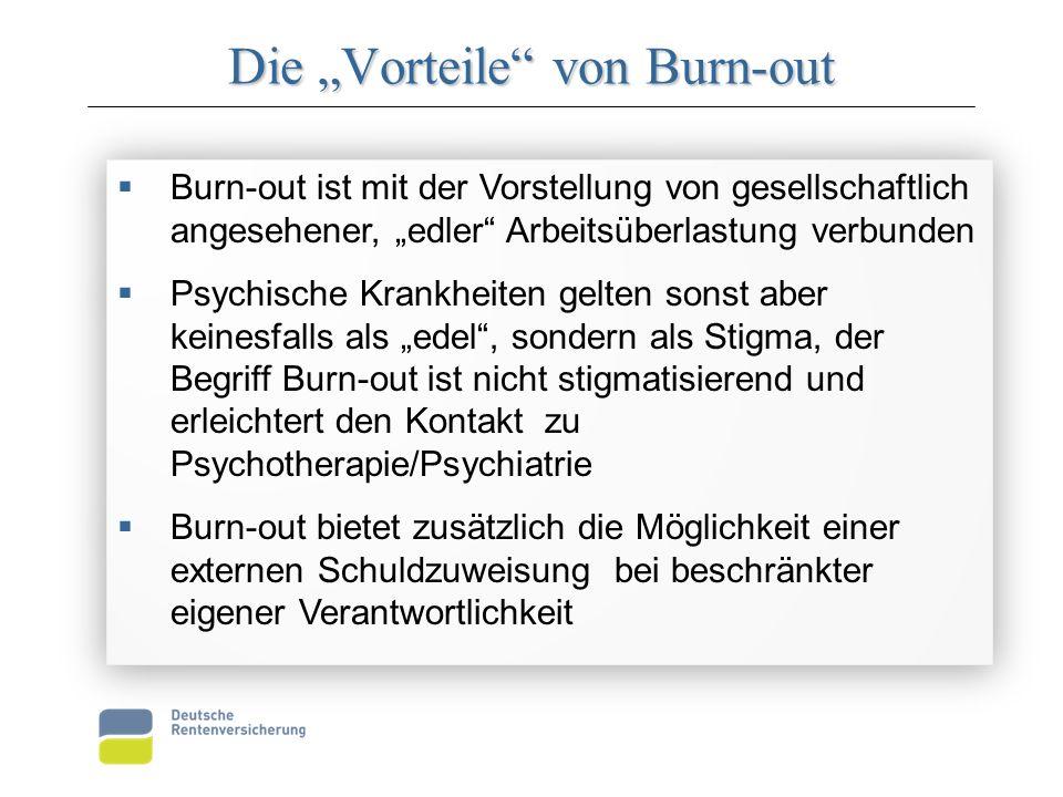"""Die """"Vorteile von Burn-out  Burn-out ist mit der Vorstellung von gesellschaftlich angesehener, """"edler Arbeitsüberlastung verbunden  Psychische Krankheiten gelten sonst aber keinesfalls als """"edel , sondern als Stigma, der Begriff Burn-out ist nicht stigmatisierend und erleichtert den Kontakt zu Psychotherapie/Psychiatrie  Burn-out bietet zusätzlich die Möglichkeit einer externen Schuldzuweisung bei beschränkter eigener Verantwortlichkeit  Burn-out ist mit der Vorstellung von gesellschaftlich angesehener, """"edler Arbeitsüberlastung verbunden  Psychische Krankheiten gelten sonst aber keinesfalls als """"edel , sondern als Stigma, der Begriff Burn-out ist nicht stigmatisierend und erleichtert den Kontakt zu Psychotherapie/Psychiatrie  Burn-out bietet zusätzlich die Möglichkeit einer externen Schuldzuweisung bei beschränkter eigener Verantwortlichkeit"""