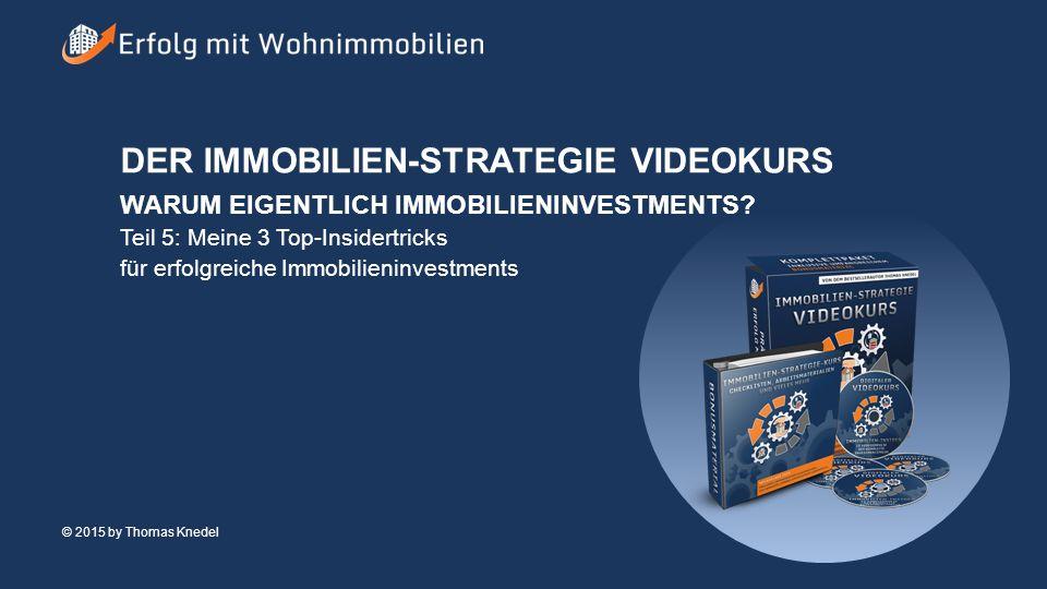 © 2015 by Thomas Knedel Seite 2 TITEL 3 Top-Insidertricks DER IMMOBILIEN-STRATEGIE VIDEOKURS WARUM EIGENTLICH IMMOBILIENINVESTMENTS.