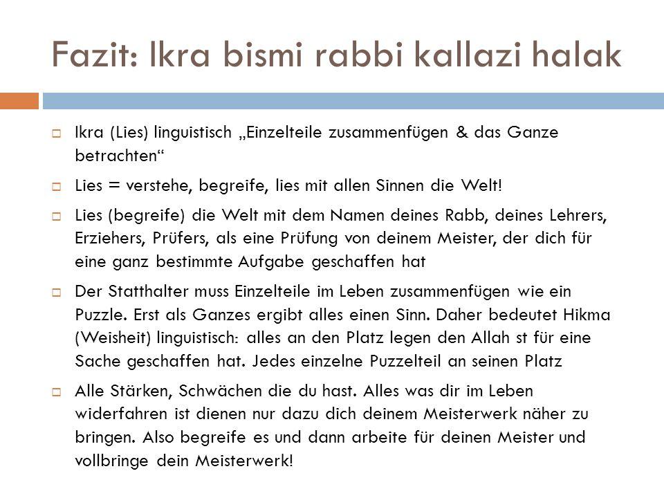"""Fazit: Ikra bismi rabbi kallazi halak  Ikra (Lies) linguistisch """"Einzelteile zusammenfügen & das Ganze betrachten""""  Lies = verstehe, begreife, lies"""