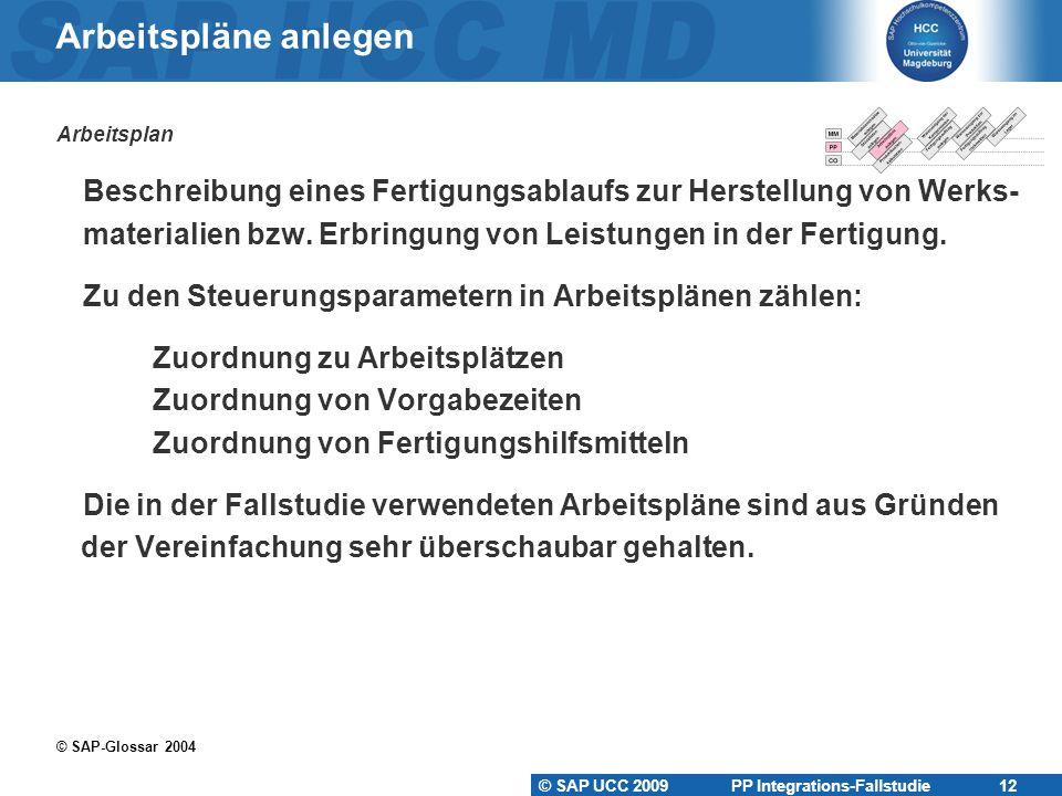 © SAP UCC 2009 PP Integrations-Fallstudie 12 Arbeitspläne anlegen Arbeitsplan  Beschreibung eines Fertigungsablaufs zur Herstellung von Werks-  mate