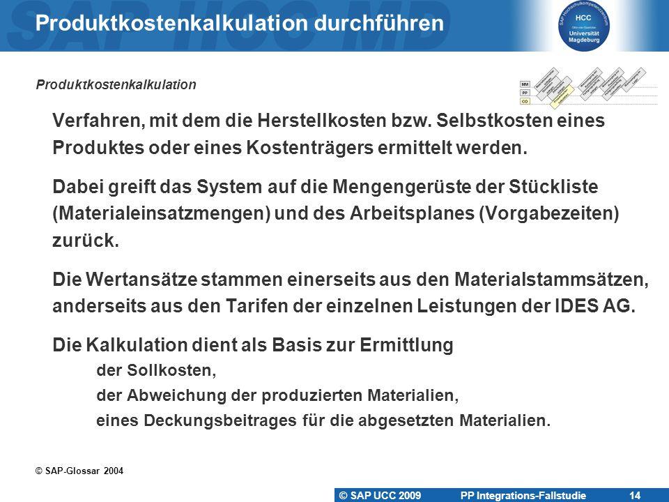 © SAP UCC 2009 PP Integrations-Fallstudie 14 Produktkostenkalkulation durchführen Produktkostenkalkulation  Verfahren, mit dem die Herstellkosten bzw