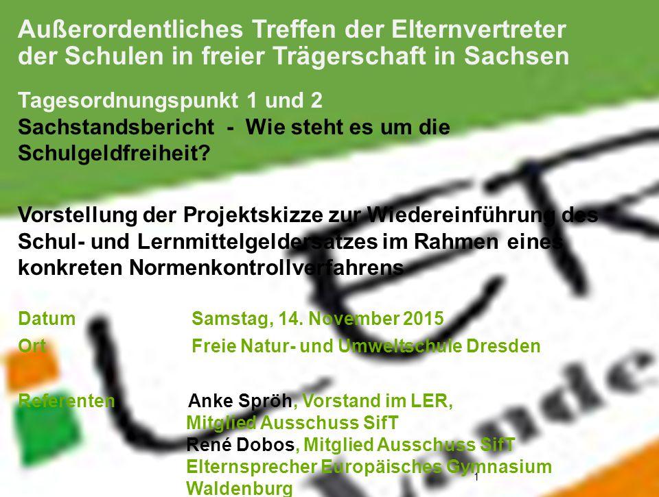 1 1 Außerordentliches Treffen der Elternvertreter der Schulen in freier Trägerschaft in Sachsen Tagesordnungspunkt 1 und 2 Sachstandsbericht - Wie steht es um die Schulgeldfreiheit.