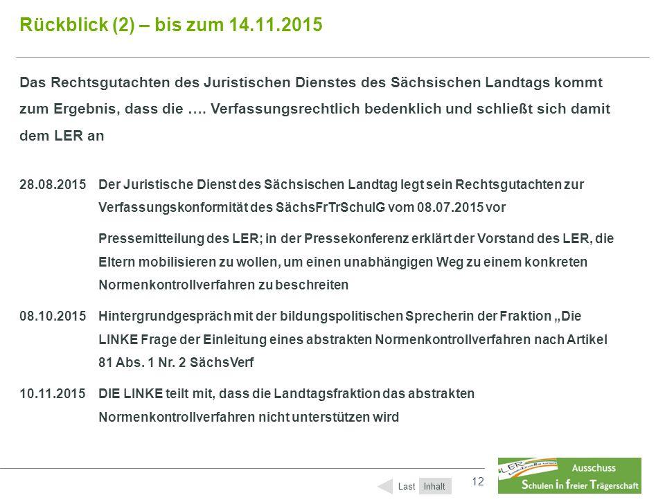12 Rückblick (2) – bis zum 14.11.2015 Das Rechtsgutachten des Juristischen Dienstes des Sächsischen Landtags kommt zum Ergebnis, dass die …. Verfassun