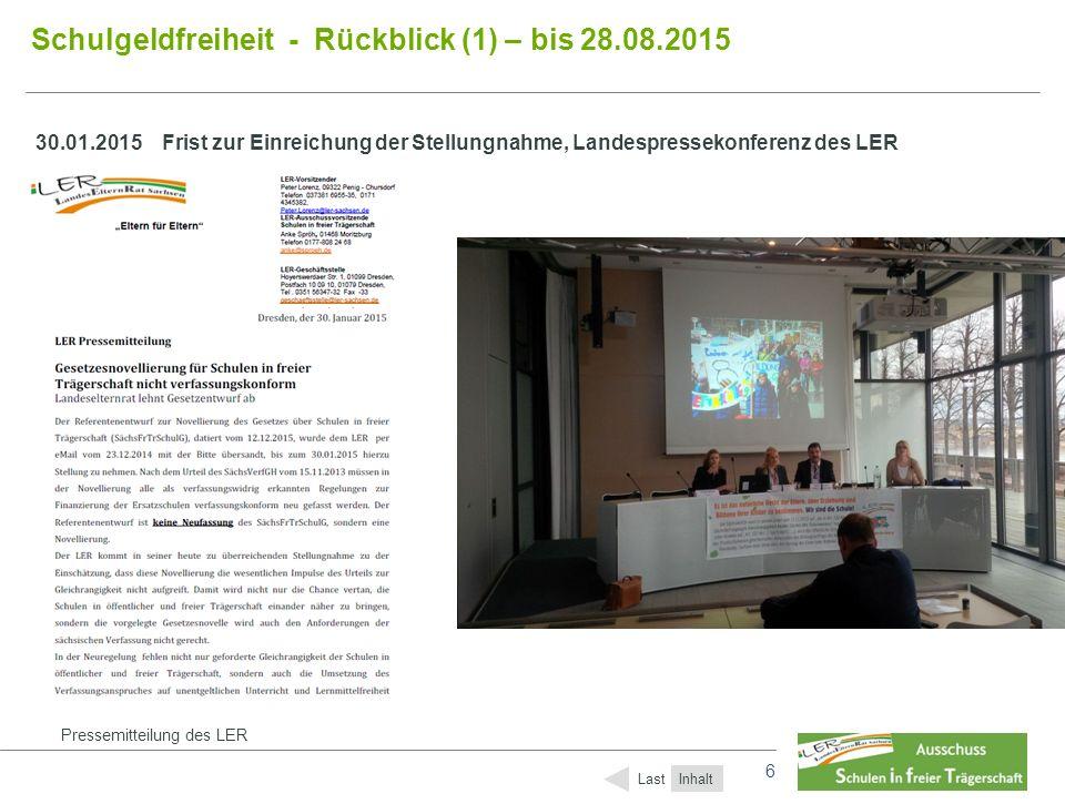 6 6 Schulgeldfreiheit - Rückblick (1) – bis 28.08.2015 Inhalt Last 30.01.2015Frist zur Einreichung der Stellungnahme, Landespressekonferenz des LER Pr
