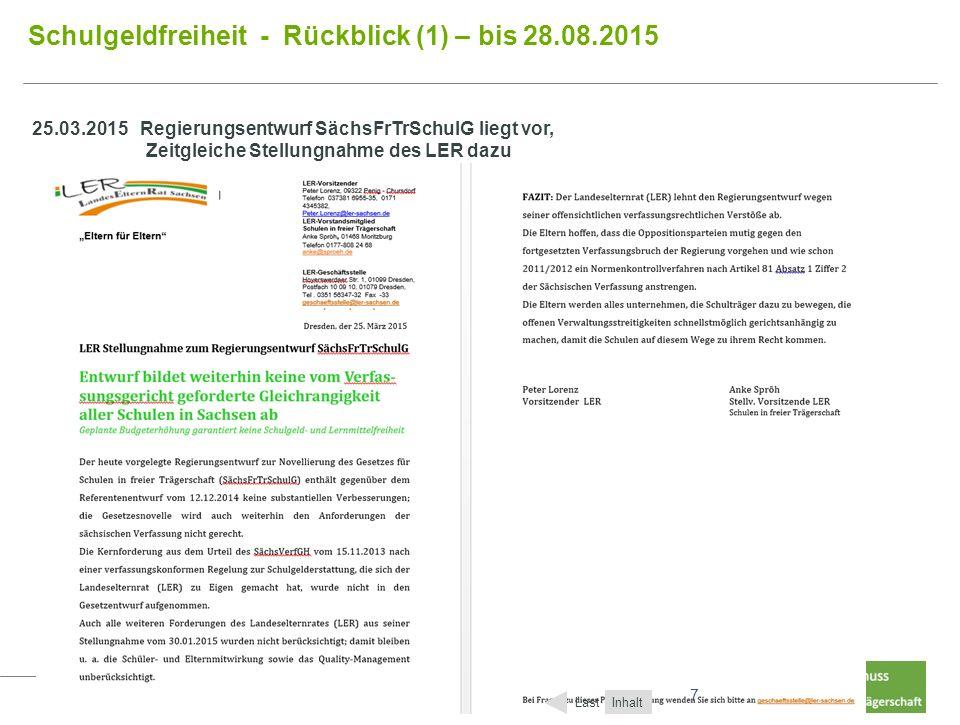 7 7 Schulgeldfreiheit - Rückblick (1) – bis 28.08.2015 Inhalt Last 25.03.2015 Regierungsentwurf SächsFrTrSchulG liegt vor, Zeitgleiche Stellungnahme des LER dazu