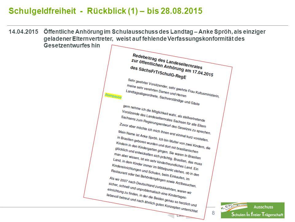 8 8 Schulgeldfreiheit - Rückblick (1) – bis 28.08.2015 Inhalt Last 14.04.2015Öffentliche Anhörung im Schulausschuss des Landtag – Anke Spröh, als einziger geladener Elternvertreter, weist auf fehlende Verfassungskonformität des Gesetzentwurfes hin