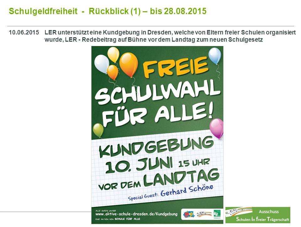 9 9 Schulgeldfreiheit - Rückblick (1) – bis 28.08.2015 Inhalt Last 10.06.2015LER unterstützt eine Kundgebung in Dresden, welche von Eltern freier Schu