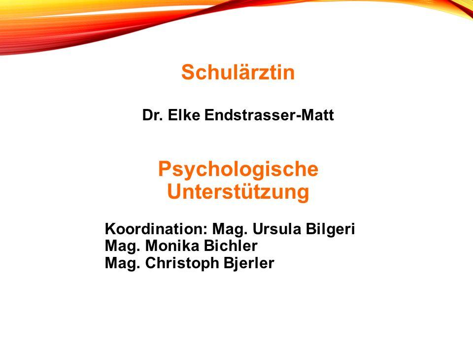 Schulärztin Dr. Elke Endstrasser-Matt Psychologische Unterstützung Koordination: Mag.