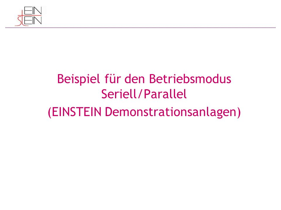 Beispiel für den Betriebsmodus Seriell/Parallel (EINSTEIN Demonstrationsanlagen)