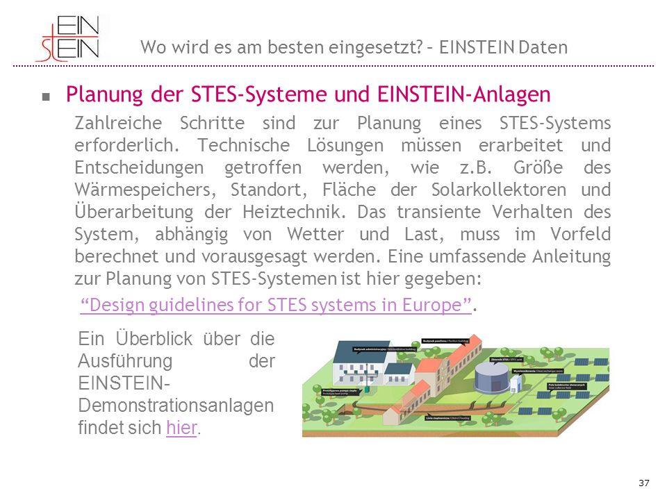 Wo wird es am besten eingesetzt? – EINSTEIN Daten Planung der STES-Systeme und EINSTEIN-Anlagen Zahlreiche Schritte sind zur Planung eines STES-System