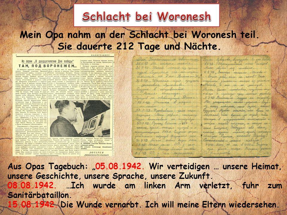 Mein Opa nahm an der Schlacht bei Woronesh teil. Sie dauerte 212 Tage und Nächte.