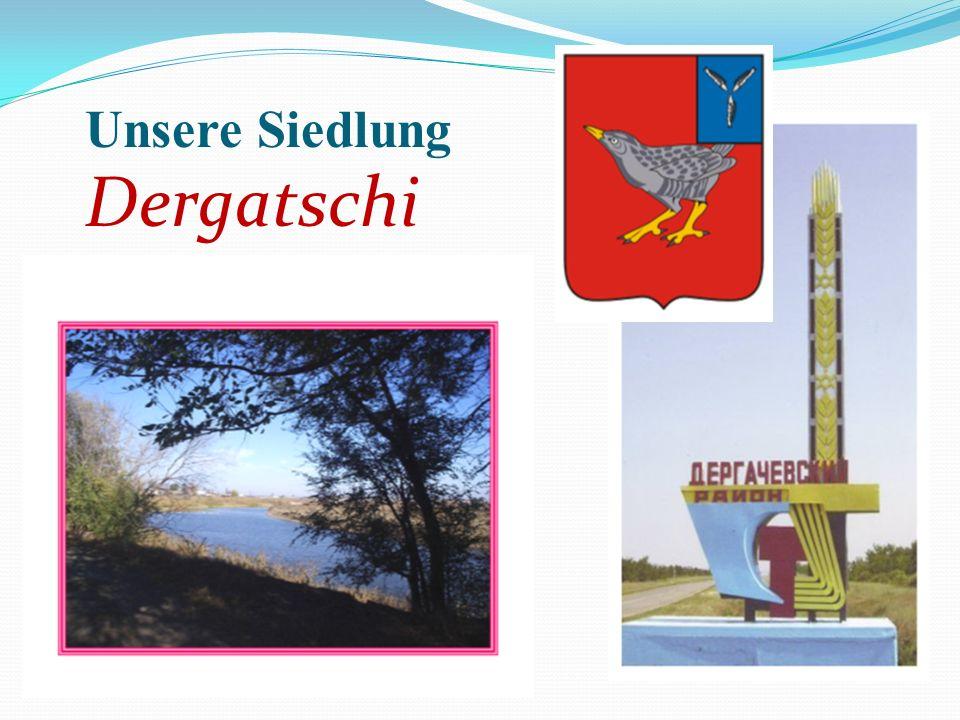 Unsere Siedlung heißt Dergatschi.Sie liegt im Südosten des Saratower Gebiets am Fluss Altata.