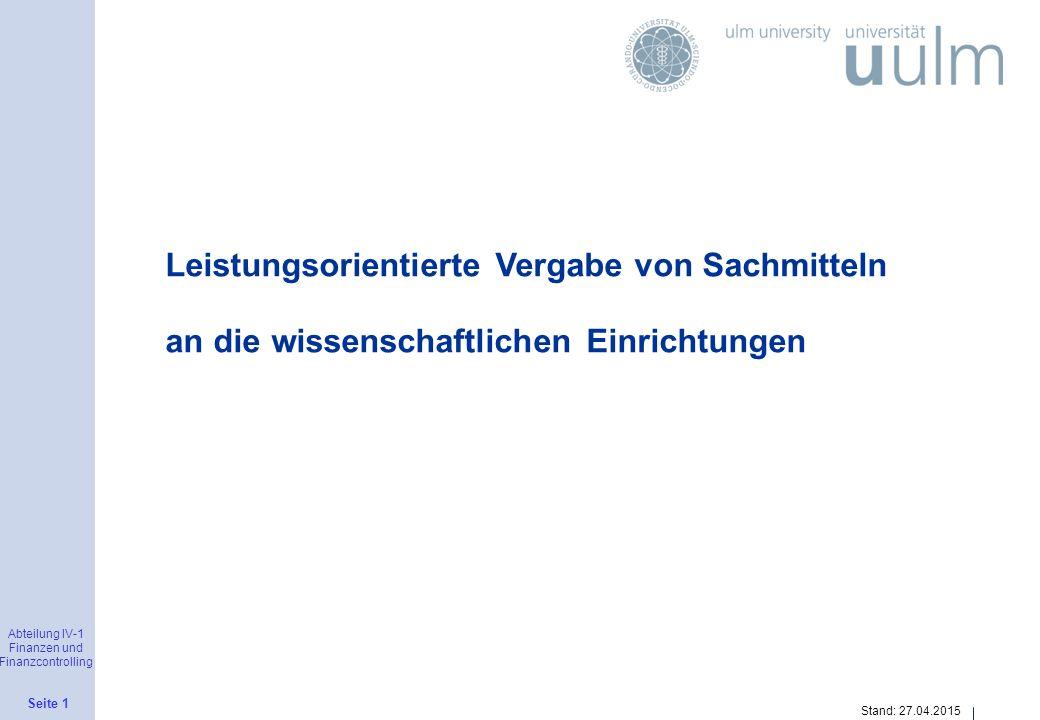 Abteilung IV-1 Finanzen und Finanzcontrolling Seite 2 Stand: 27.04.2015 Sachmittelbudget der wissenschaftlichen Einrichtungen Das Sachmittelbudget an der Universität Ulm setzt sich aus einem langfristig gesicherten Basisbudget und einem leistungsbezogenen Sachmittelbudget zusammen.