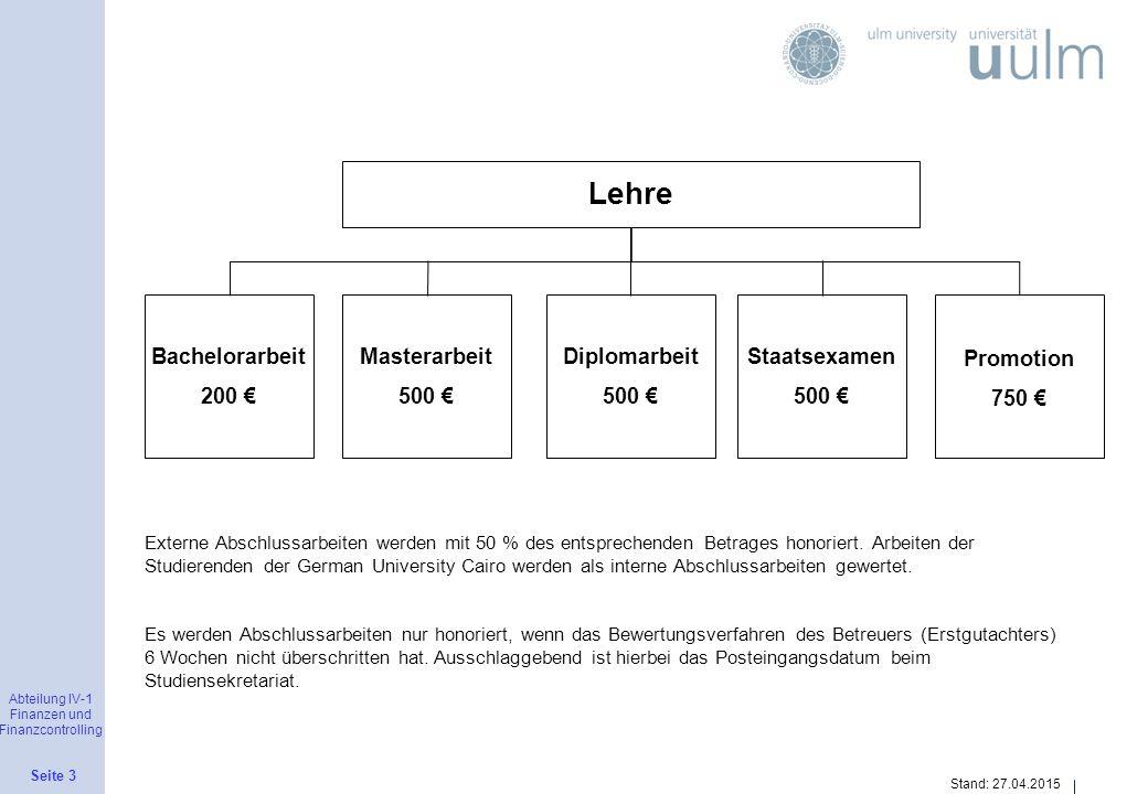 Abteilung IV-1 Finanzen und Finanzcontrolling Seite 3 Stand: 27.04.2015 Lehre Bachelorarbeit 200 € Masterarbeit 500 € Diplomarbeit 500 € Staatsexamen