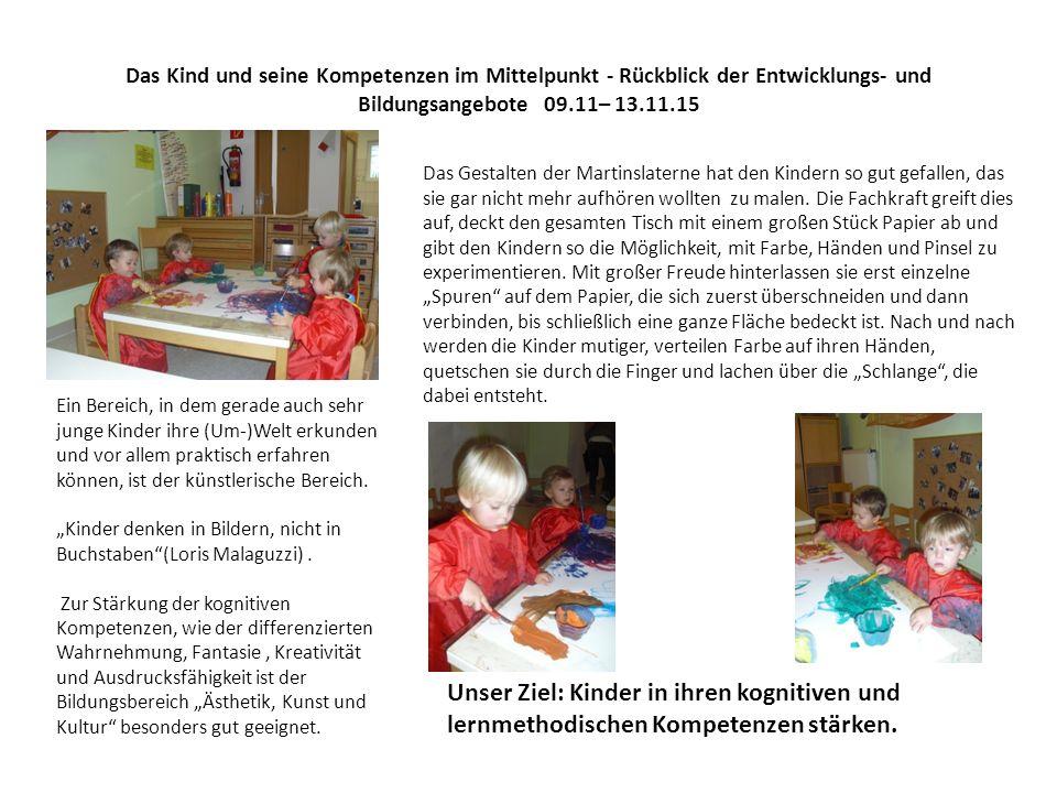 Das Kind und seine Kompetenzen im Mittelpunkt - Rückblick der Entwicklungs- und Bildungsangebote 09.11– 13.11.15 Das Gestalten der Martinslaterne hat